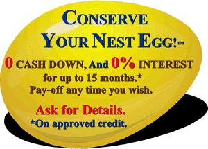 CONSERVE YOUR NEST EGG.  0 DOWN, 0% INTEREST.